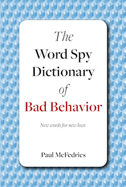 The Word Spy Guide to Bad Behavior